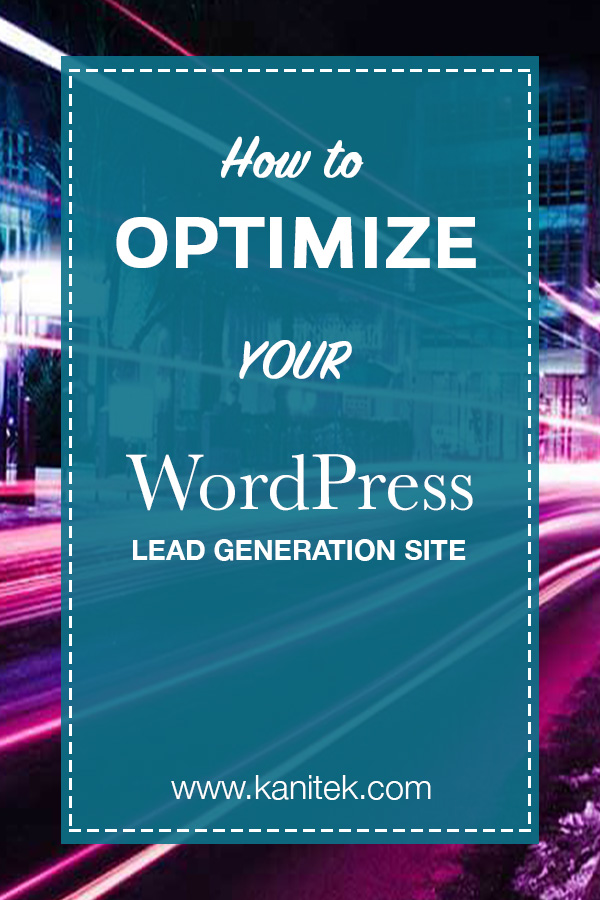 How To Optimize Your WordPress Lead Generation Site